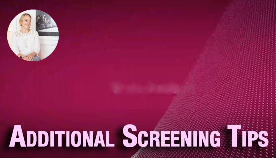 Additional Screening Tips